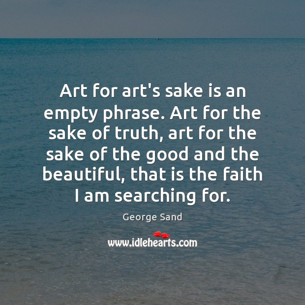 Art for art's sake is an empty phrase. Art for the sake George Sand Picture Quote