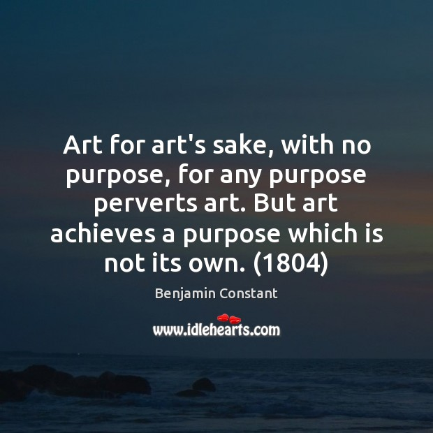 Image, Art for art's sake, with no purpose, for any purpose perverts art.