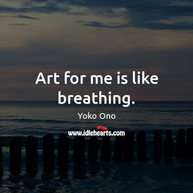 Art for me is like breathing. Image