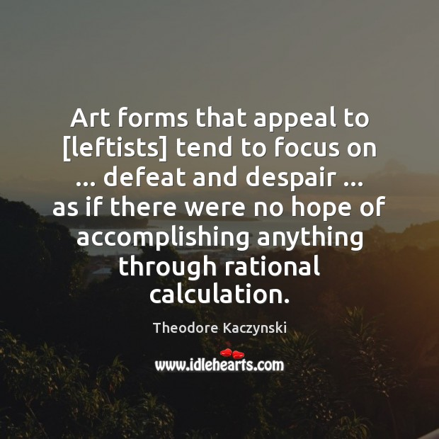 Image, Art forms that appeal to [leftists] tend to focus on … defeat and