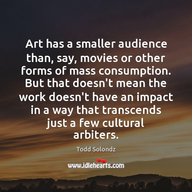 Image, Art has a smaller audience than, say, movies or other forms of