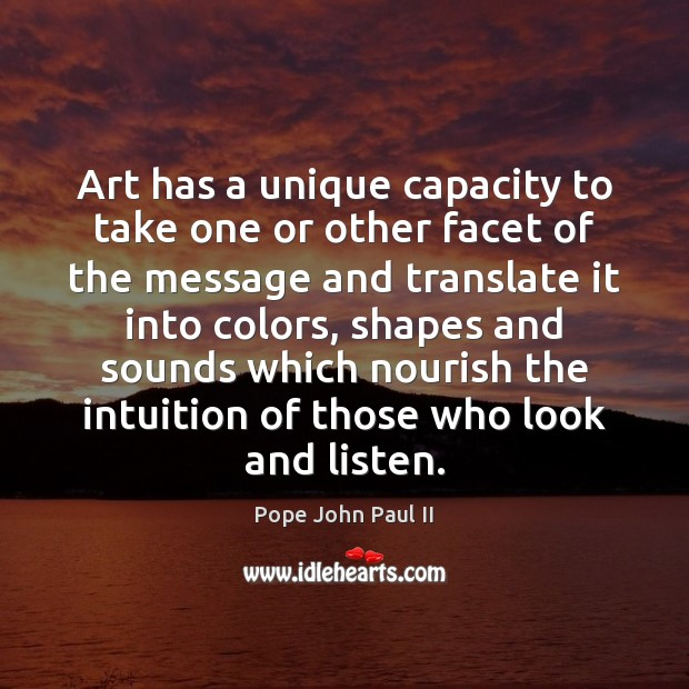 Art has a unique capacity to take one or other facet of Image