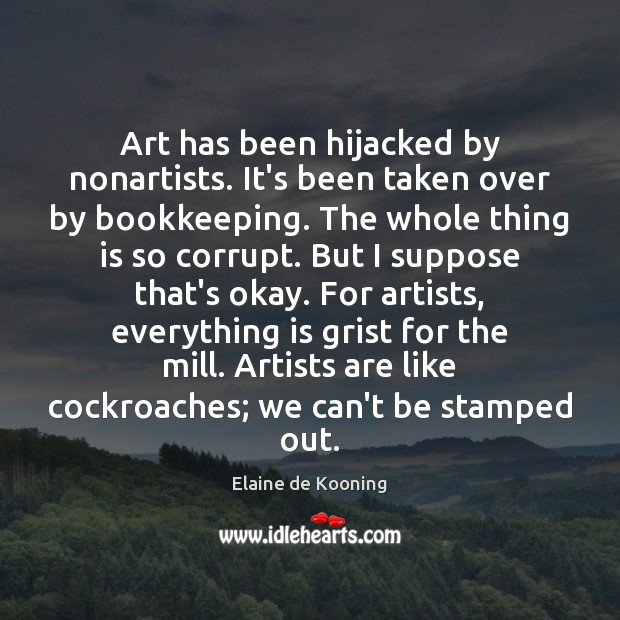 Art has been hijacked by nonartists. It's been taken over by bookkeeping. Image