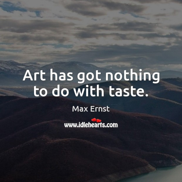 Art has got nothing to do with taste. Image