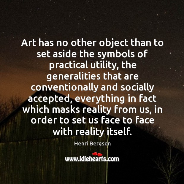 Art has no other object than to set aside the symbols of practical utility Henri Bergson Picture Quote