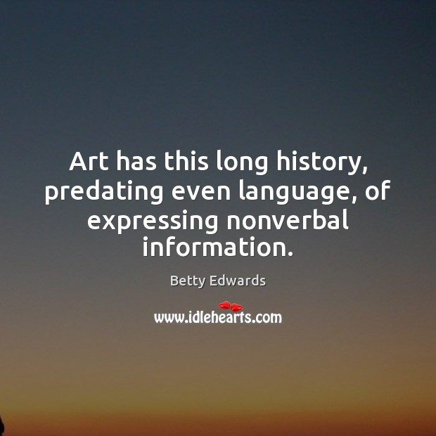Image, Art has this long history, predating even language, of expressing nonverbal information.
