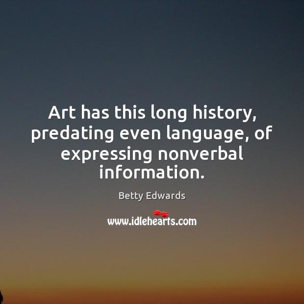 Art has this long history, predating even language, of expressing nonverbal information. Image