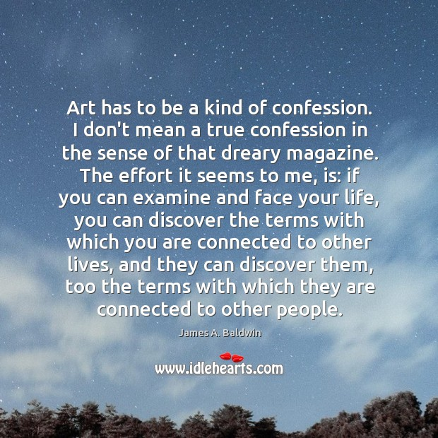 Art has to be a kind of confession. I don't mean a Image