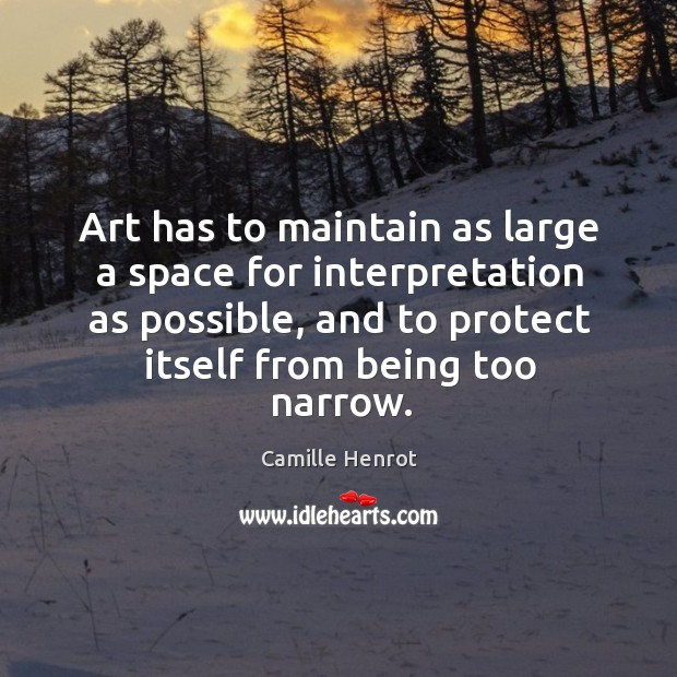 Art has to maintain as large a space for interpretation as possible, Camille Henrot Picture Quote