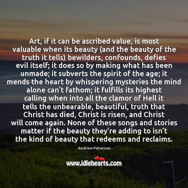 Image, Art, if it can be ascribed value, is most valuable when its