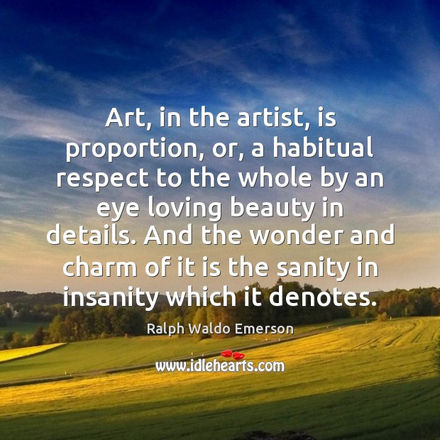 Art, in the artist, is proportion, or, a habitual respect to the Image