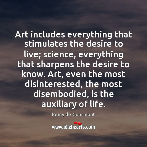 Art includes everything that stimulates the desire to live; science, everything that Image