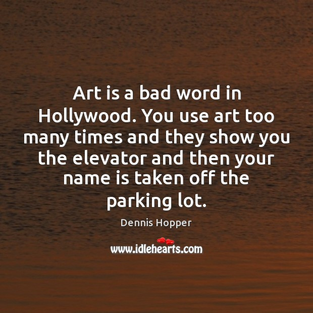 Image, Art is a bad word in Hollywood. You use art too many