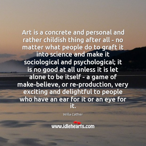 Art is a concrete and personal and rather childish thing after all Image