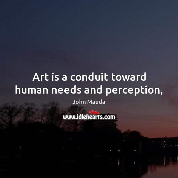 Art is a conduit toward human needs and perception, Image