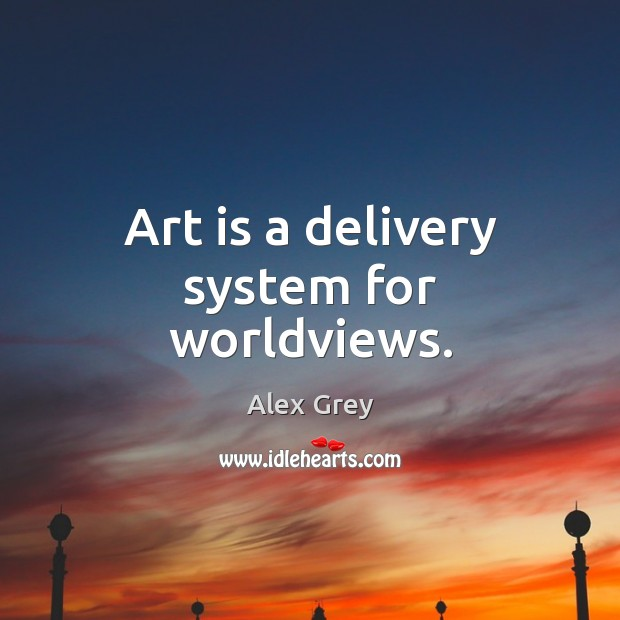 Image, Art is a delivery system for worldviews.