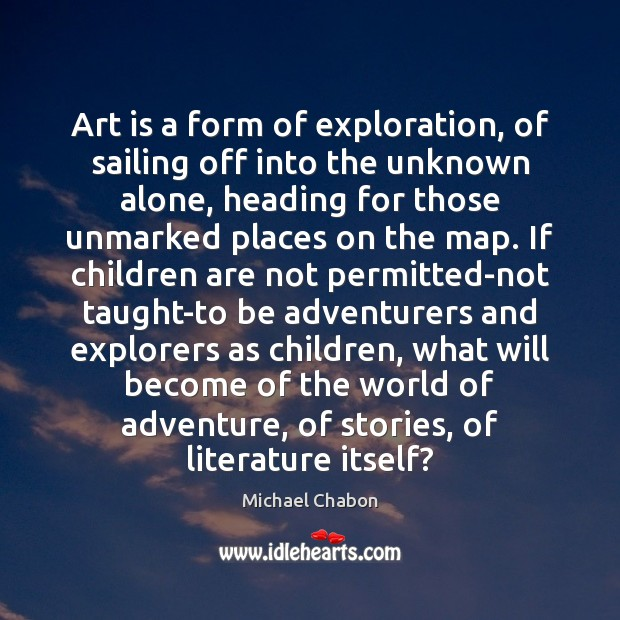 Art is a form of exploration, of sailing off into the unknown Image