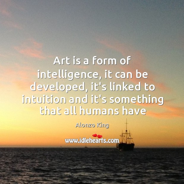 Image, Art is a form of intelligence, it can be developed, it's linked