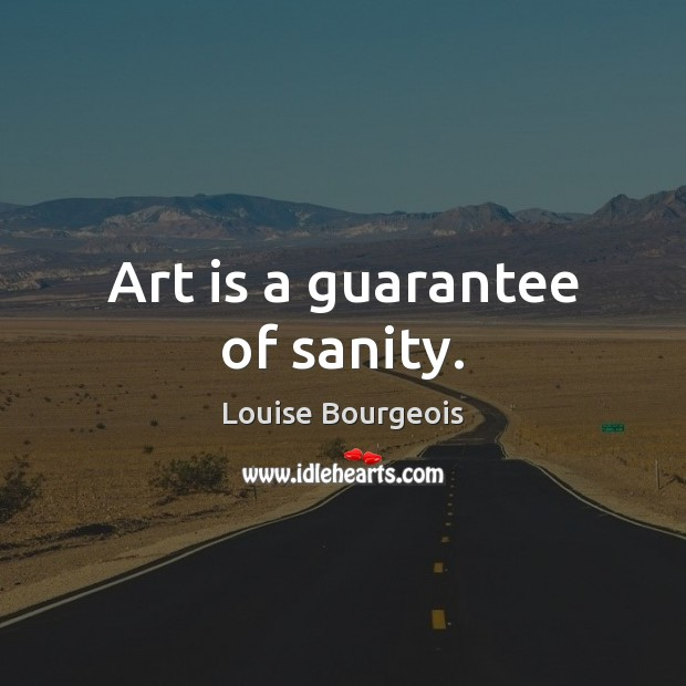 Art is a guarantee of sanity. Image