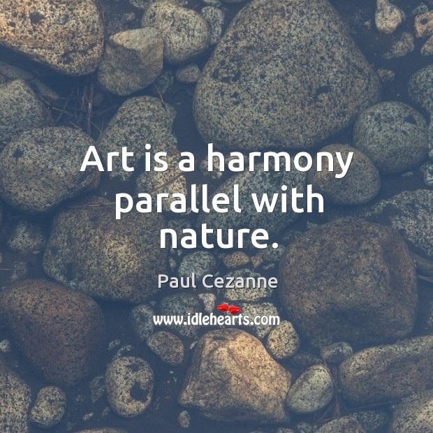Art is a harmony parallel with nature. Image