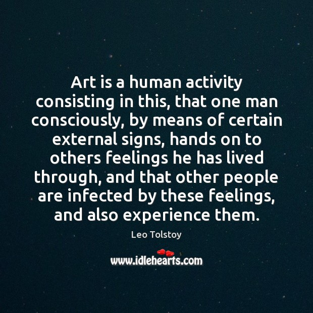 Image, Art is a human activity consisting in this, that one man consciously,