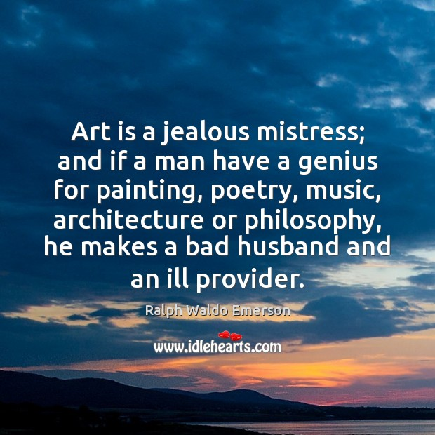 Image, Art is a jealous mistress; and if a man have a genius