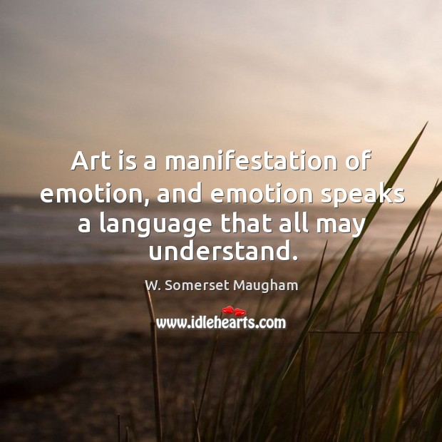 Art is a manifestation of emotion, and emotion speaks a language that all may understand. Image