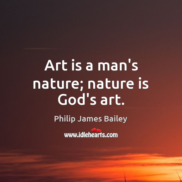 Art is a man's nature; nature is God's art. Image
