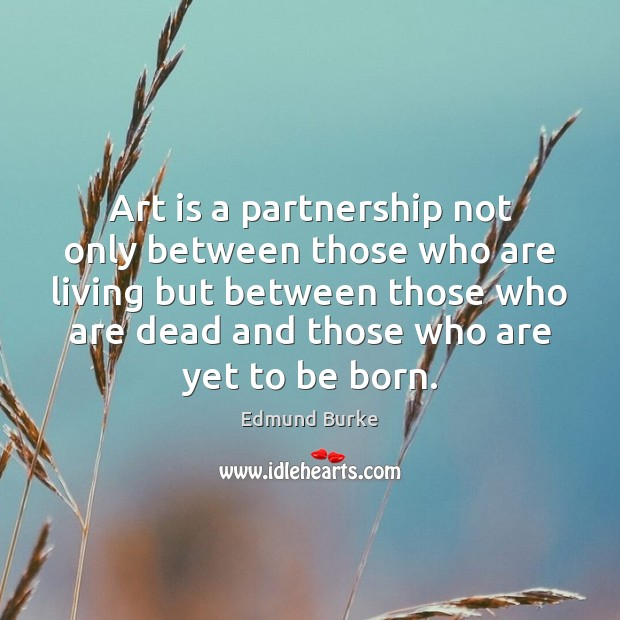 Art is a partnership not only between those who are living but Image