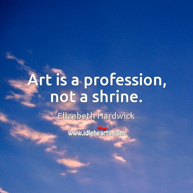 Image, Art is a profession, not a shrine.