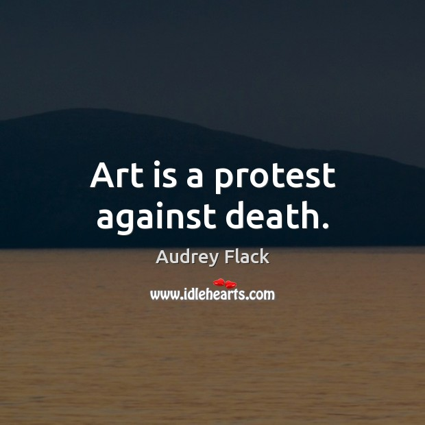 Image, Art is a protest against death.