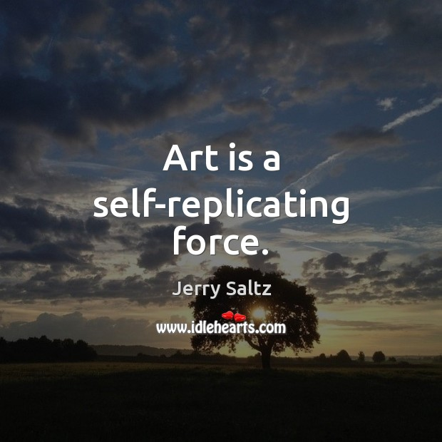 Image, Art is a self-replicating force.