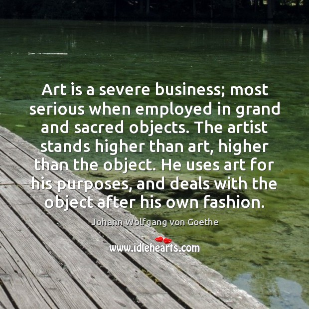 Art is a severe business; most serious when employed in grand and Image