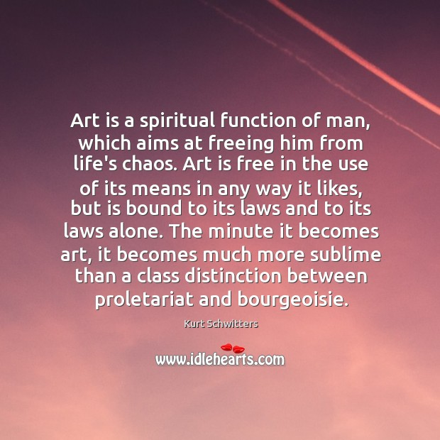 Art is a spiritual function of man, which aims at freeing him Image