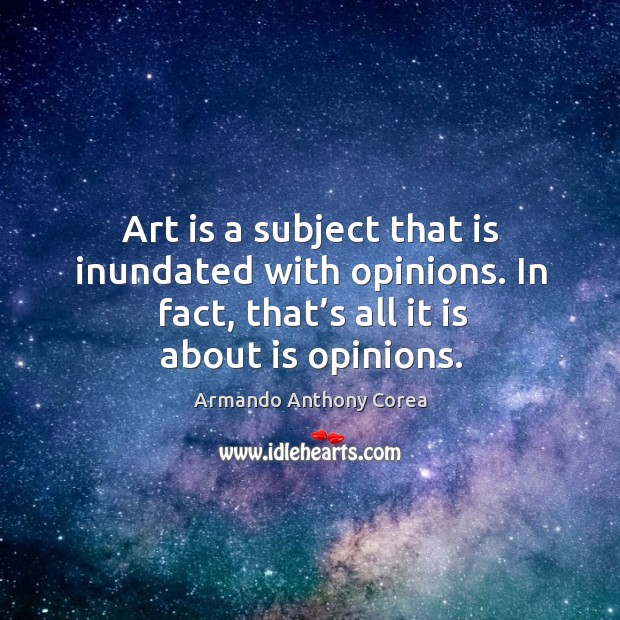 Art is a subject that is inundated with opinions. In fact, that's all it is about is opinions. Image