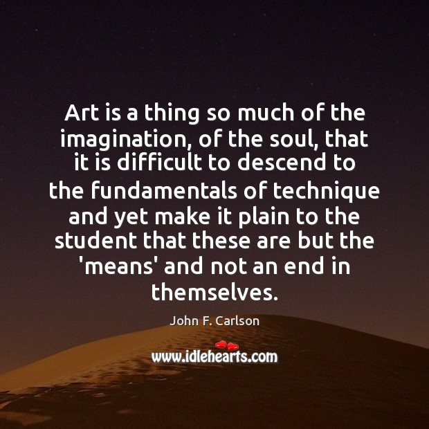 Image, Art is a thing so much of the imagination, of the soul,