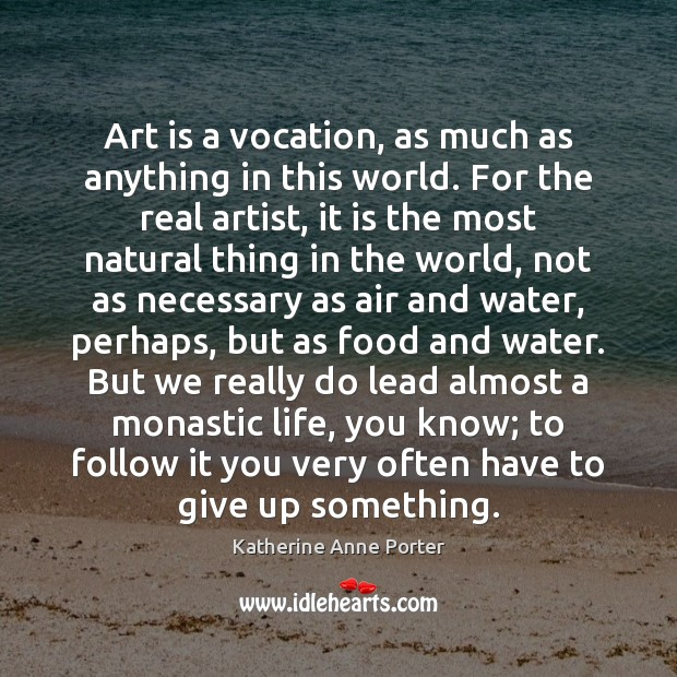 Image, Art is a vocation, as much as anything in this world. For