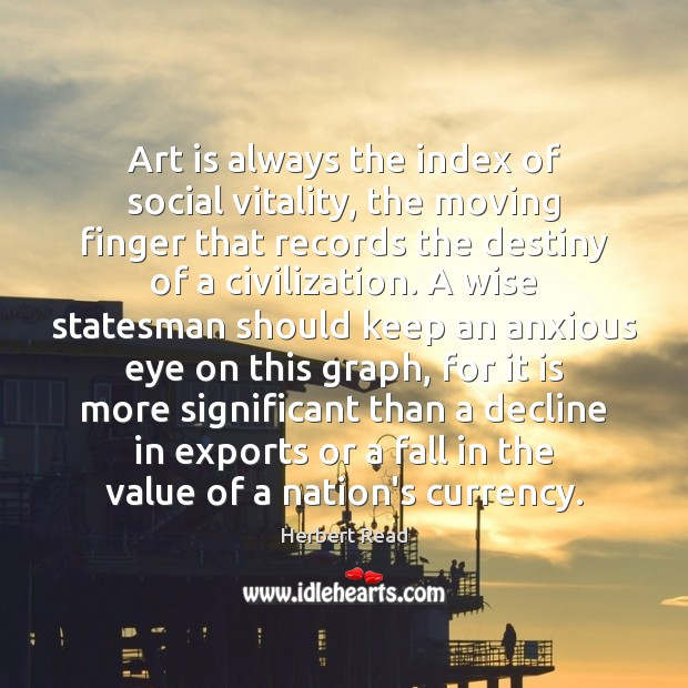 Art is always the index of social vitality, the moving finger that Value Quotes Image