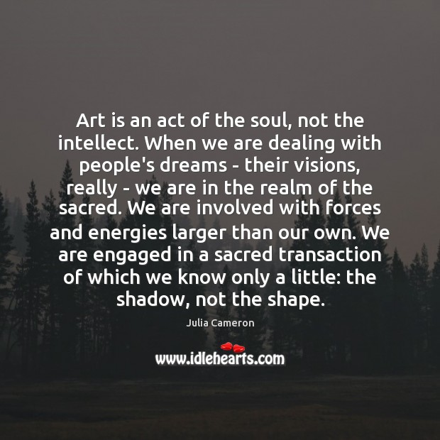 Art is an act of the soul, not the intellect. When we Image