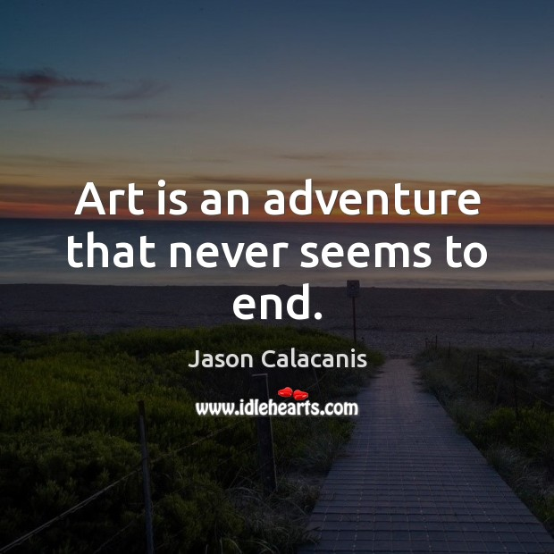 Image, Art is an adventure that never seems to end.