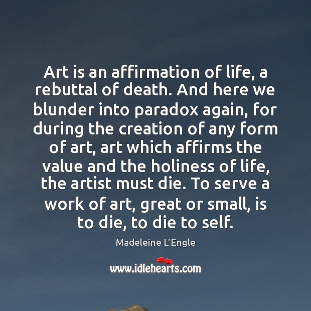 Image, Art is an affirmation of life, a rebuttal of death. And here