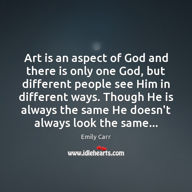 Art is an aspect of God and there is only one God, Emily Carr Picture Quote