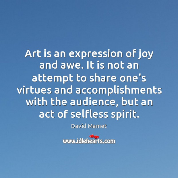 Image, Art is an expression of joy and awe. It is not an
