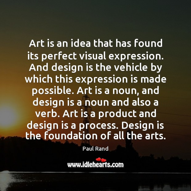 Art is an idea that has found its perfect visual expression. And Image