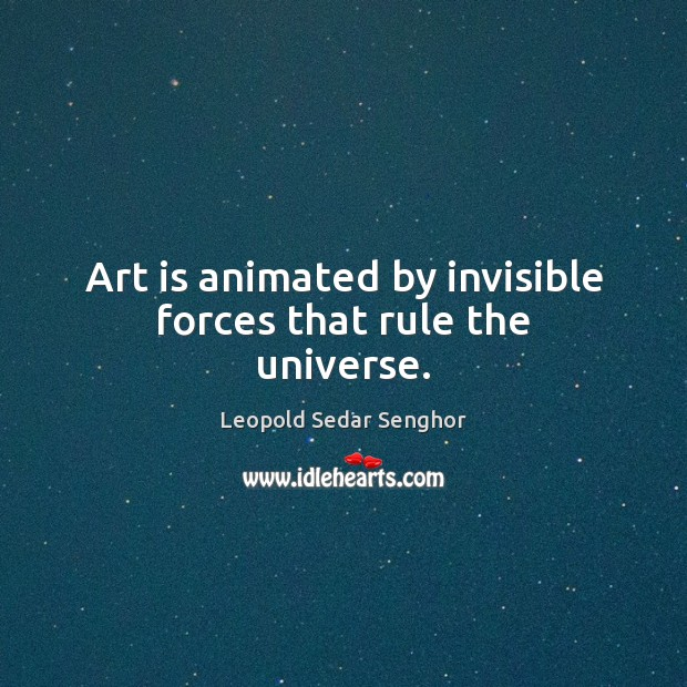 Art is animated by invisible forces that rule the universe. Image