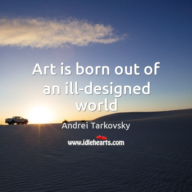 Image, Art is born out of an ill-designed world