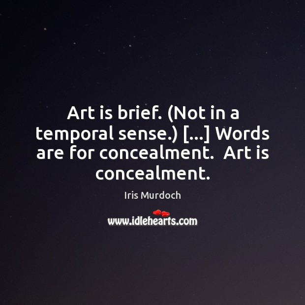 Art is brief. (Not in a temporal sense.) […] Words are for concealment. Art Quotes Image