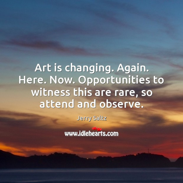 Art is changing. Again. Here. Now. Opportunities to witness this are rare, Image