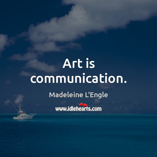 Art is communication. Image