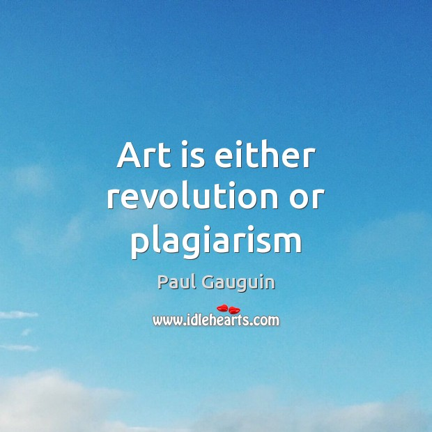Art is either revolution or plagiarism Image